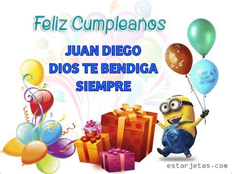 imagenes de feliz cumpleaños diego feliz cumplea 241 os juan diego dios te bendiga siempre