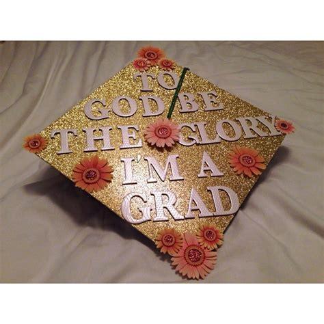 Graduation Cap Design I created! To God Be The Glory I'm