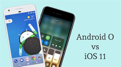 ios vs android comparison ios 11 vs android o feature comparison what s who s better