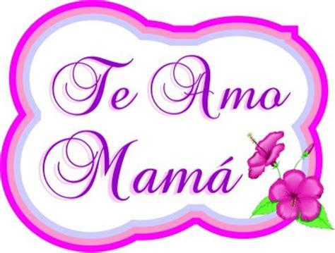 Imagenes Que Digan Te Quiero Mucho Mama | im 225 genes tiernas para nuestras mam 225 s