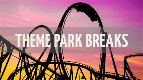 Theme Park Breaks | theme park breaks holiday extras breaks