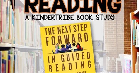 the next step forward in guided reading book the guided reading s companion kinder tribe kinder tribe book study the next step