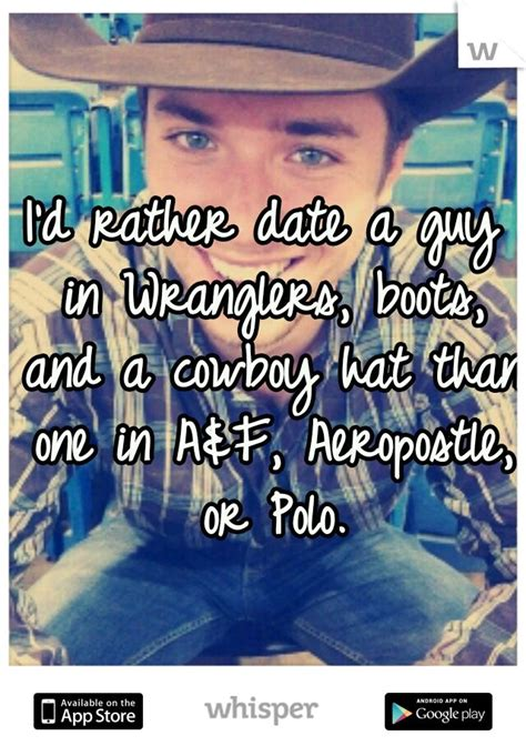 7 Reasons To Date Country Boys by I D Rather Date A In Wranglers Boots And A Cowboy