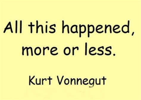all of this happened by all this happened more or less kurt vonnegut picture quotes quoteswave