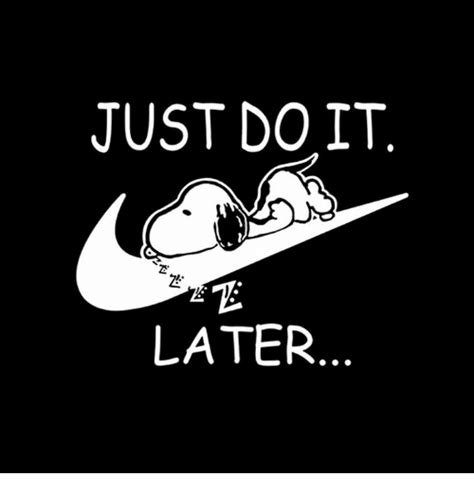 I Just It by Just Do It Later Just Do It Meme On Sizzle