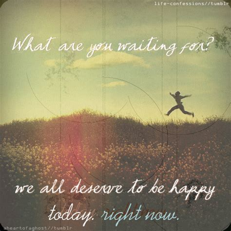 daily quotes we all deserve to be happy today right now