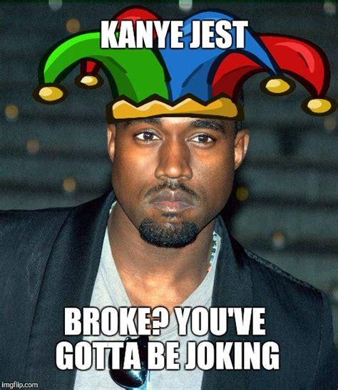 Kanye Meme Generator - kanye jest imgflip