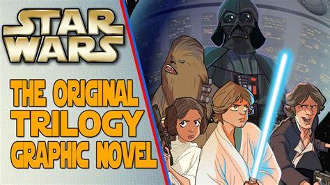 wars original trilogy graphic novel wars the original trilogy graphic novel review and