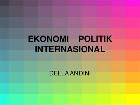 Ekonomi Politik 1 ekonomi politik internasional