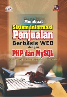 Panduan Membuat Aplikasi Prog Toko Berbasis Web Dg Php Mysql Dreamwe membuat web penjualan dengan php dan mysql