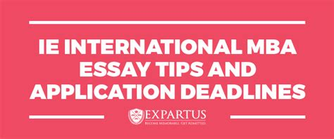 Ie Mba Application by Ie International Mba Essay Tips And Application Deadlines
