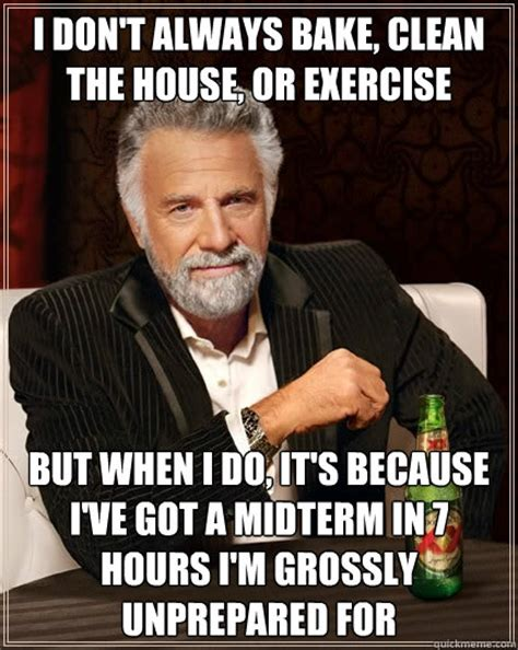Quick Meme Generator Most Interesting Man - i don t always bake clean the house or exercise but when