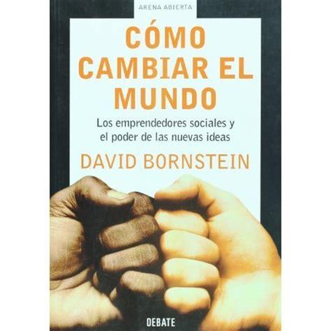 libro como cambiar creencias con libro c 243 mo cambiar el mundo los emprendedores sociales y el poder de las nuevas ideas