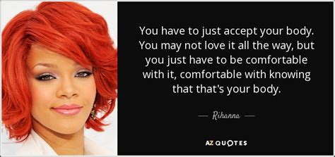 how to be comfortable with your body rihanna quote you have to just accept your body you may