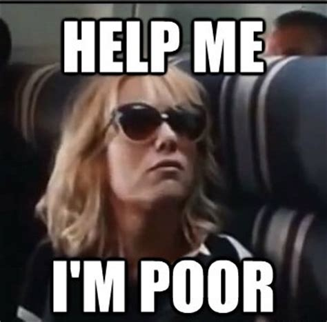 Meme Poor - help me i m poor bridesmaids moves pinterest