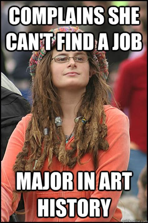 Finding A Job Meme - complains she can t find a job major in art history