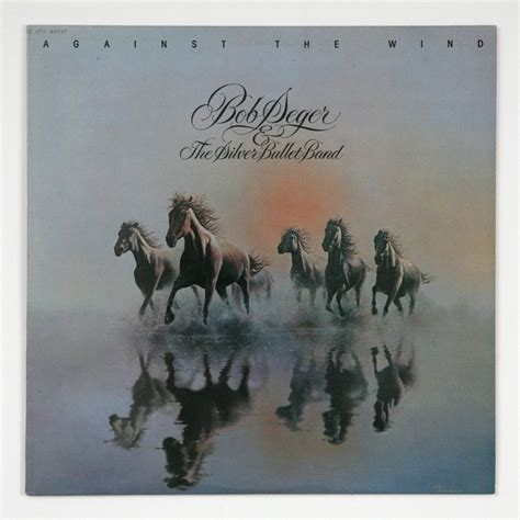 against the wind against the wind by bob seger and the silber bullet band
