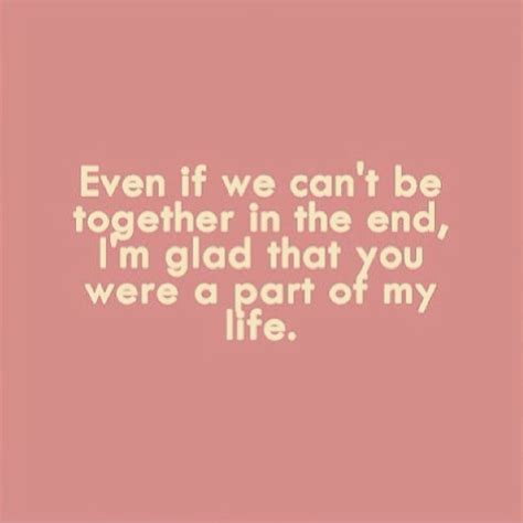 can you be my quotes even if we can t be together in the end i m glad