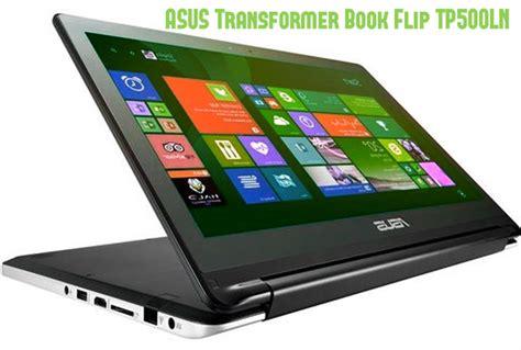 Asus Tp500ln Flip Laptop asus transformer book flip tp500ln review transformer or a marketing ploy