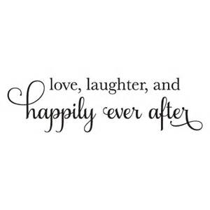 Wedding Quotes Happily Ever After Love Laugher Happily Ever After Wall Quotes Decal Wallquotes Com