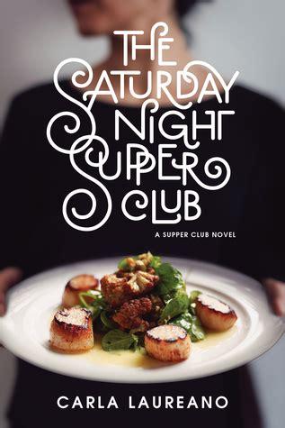 the saturday supper club books the saturday supper club by carla laureano reviews