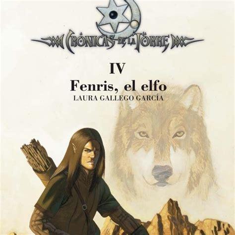 fenris el elfo fenris el elfo cr 243 nicas de la torre de laura gallego arnaitz 4b en radio club de lectores