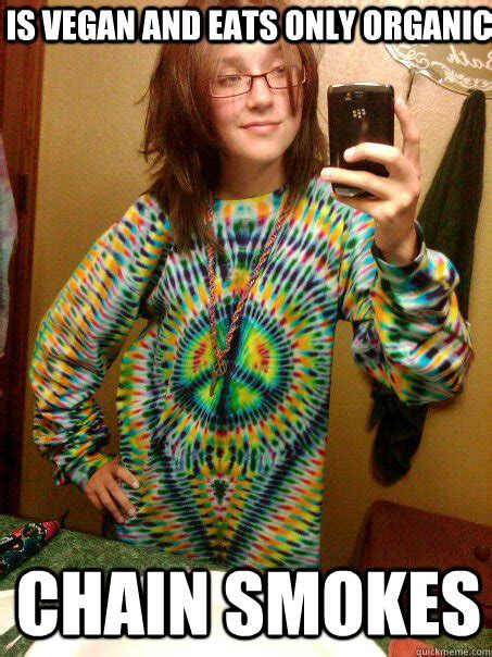 Hippy Chick Meme - is vegan and eats only organic chain smokes trendy hippy