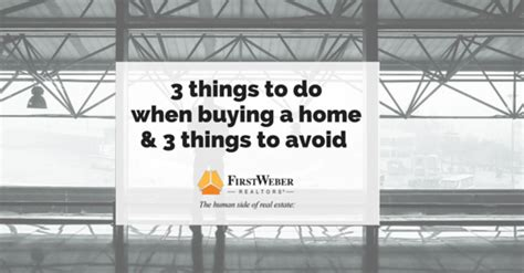 first things to do when buying a house 3 things to do when buying a home 3 things to avoid