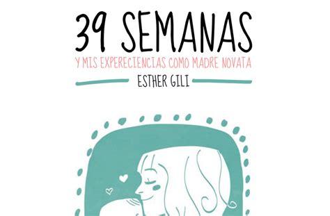 libro 39 semanas y 39 semanas y mis experiencias como madre novata pequelia