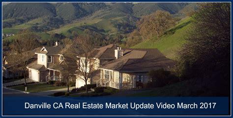 california real estate market danville ca real estate market update video march 2017