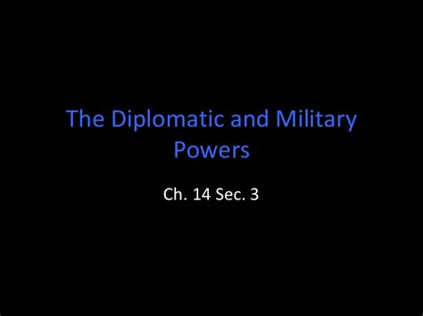 chapter 14 section 3 diplomatic and military powers the diplomatic and military