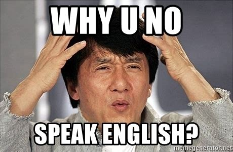 Speak English Meme - why u no speak english jackie chan meme generator