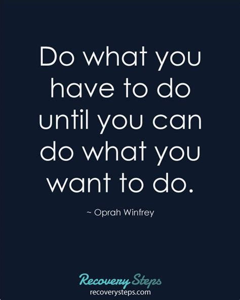 oprah winfrey do what you have to do motivational quotes do what you have to do until you