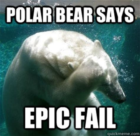 Epic Funny Memes - polar bear says epic fail facepalm polar bear quickmeme