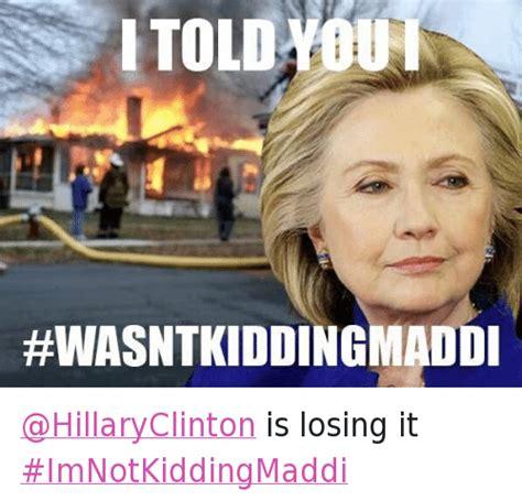 Losing Meme - i m not kidding maddi know your meme
