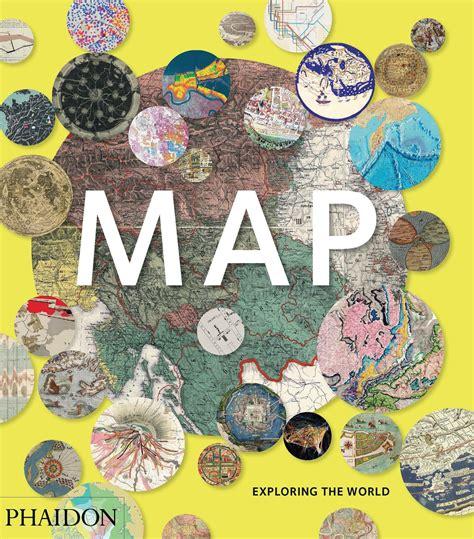 map exploring the world map exploring the world by phaidon editors john hessler