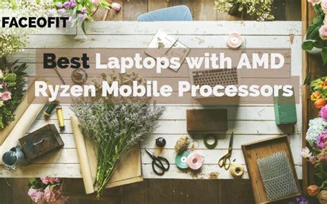 best mobile processor best laptops with amd ryzen mobile processors 2700u 2500u