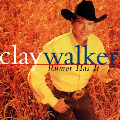 Has It rumor has it clay walker and listen to the album