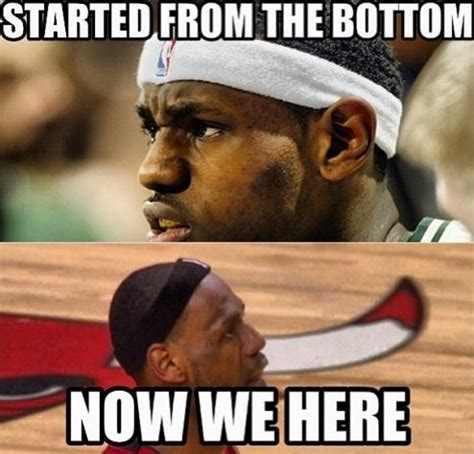 Drake Lebron Meme - started from the bottom now we here