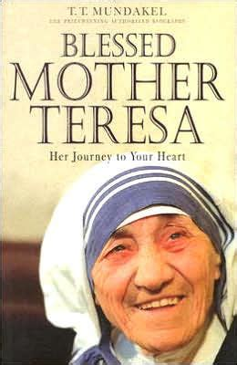 mother teresa biography book summary blessed mother teresa her journey to your heart by t t
