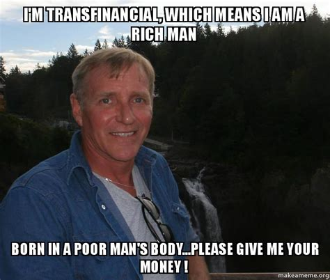 Meme Poor - i m transfinancial which means i am a rich man born in a