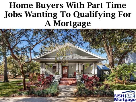 home buyers with part time qualifying for a mortgage