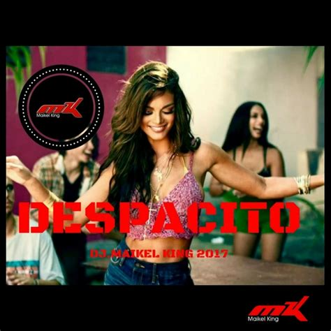 despacito dj luis fonsi daddy yankee despacito dj maikel king