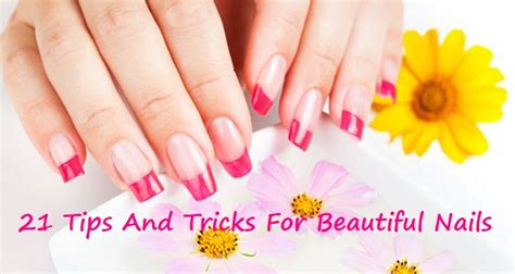 Tips For Beautiful Nails by 21 Tips And Tricks For Beautiful Nails Nail