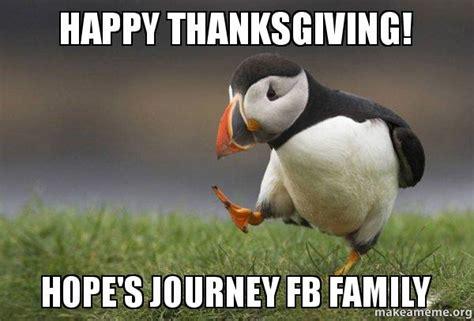 Happy Thanksgiving Meme - happy thanksgiving hope s journey fb family unpopular
