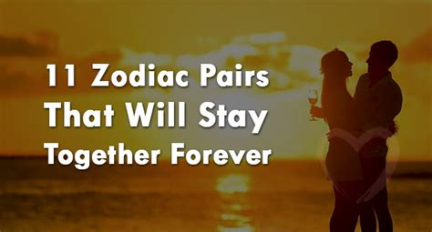 Forever Together 11 11 zodiac pairs that will stay together forever