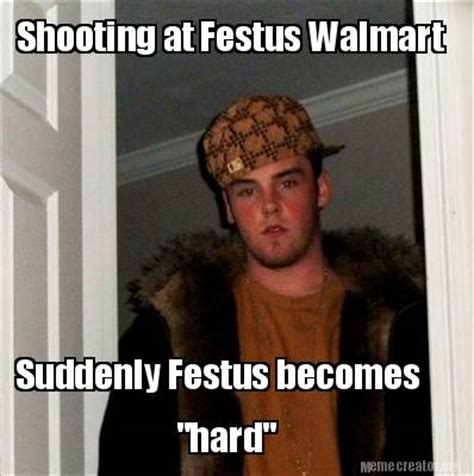 Suddenly Meme - meme creator shooting at festus walmart suddenly festus