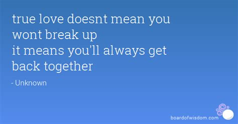 pattern of breaking up and getting back together true love doesnt mean you wont break up it means you ll