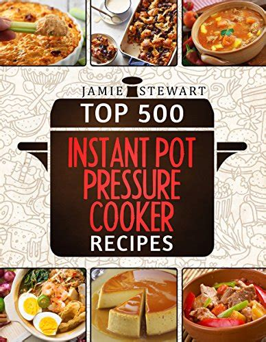 top 500 instant pot pressure cooker recipes cookbook