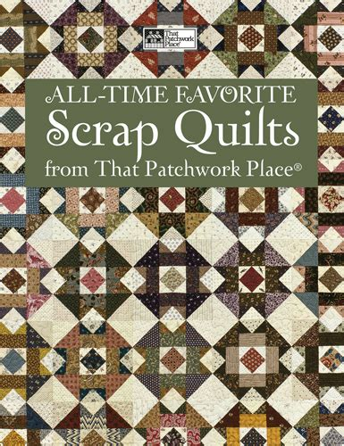 That Patchwork Place - martingale all time favorite scrap quilts from that